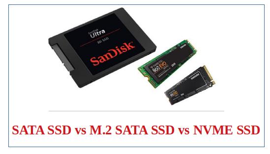 SATA SSD vs M.2 SATA SSD vs NVME SSD