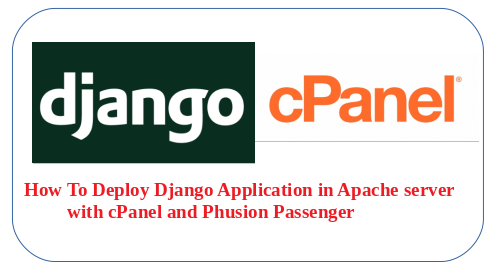 How To Deploy Django Application in Apache server with cPanel and Phusion Passenger